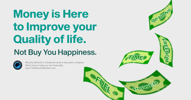 MONEY IS HERE TO IMPROVE YOUR LIFE NOT BUY HAPPINESS